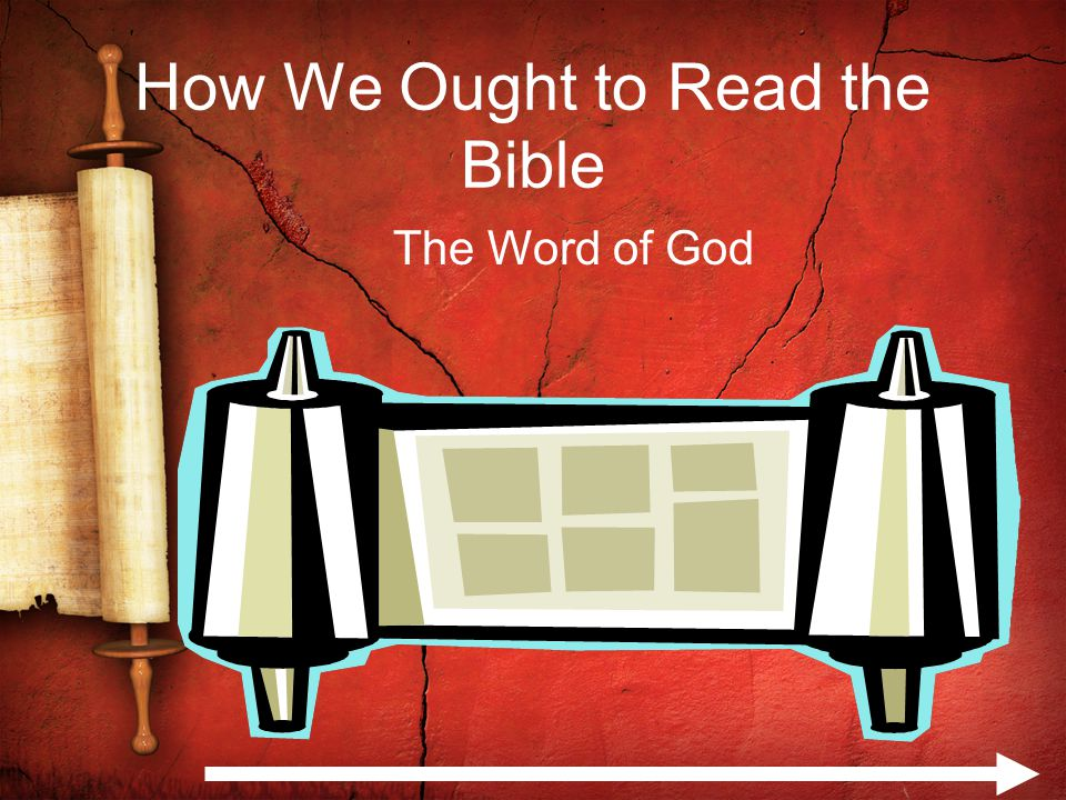 How We Ought to Read the Bible The Word of God