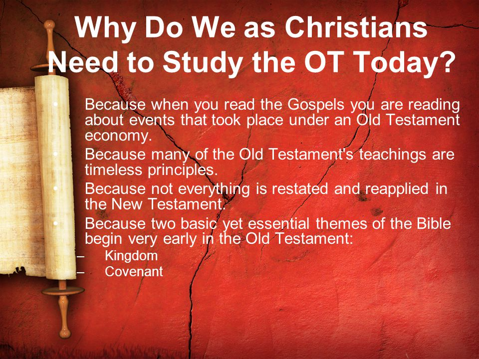 Why Do We as Christians Need to Study the OT Today.
