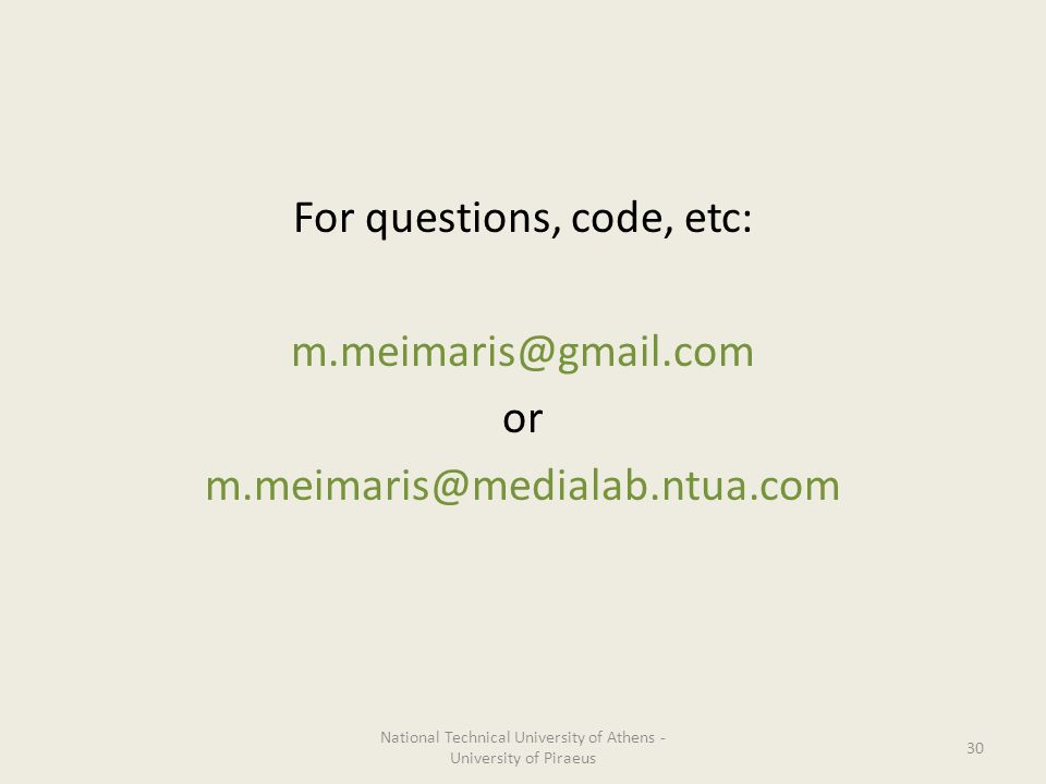 For questions, code, etc: m.meimaris@gmail.com or m.meimaris@medialab.ntua.com National Technical University of Athens - University of Piraeus 30