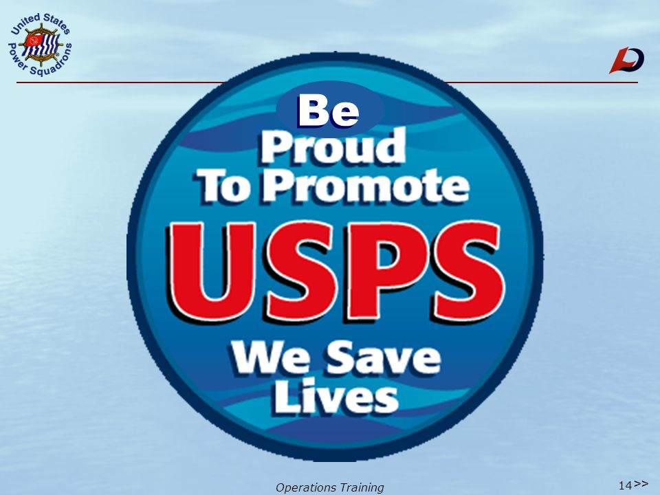 Operations Training Achievement Through voluntary contributions - time & energy Teams of people with common goals Engaged in worthwhile activities for the common good Introduction Members Achieve The USPS Mission 13 >>