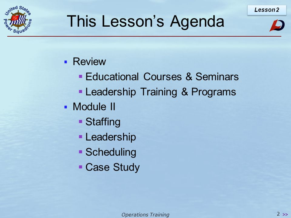 Operations Training Next Lessons Lesson 3 Problem Solving Communications Conducting a Meeting Case Studies Lesson 4 USPS Protocols Using the USPS Tools 62 >>