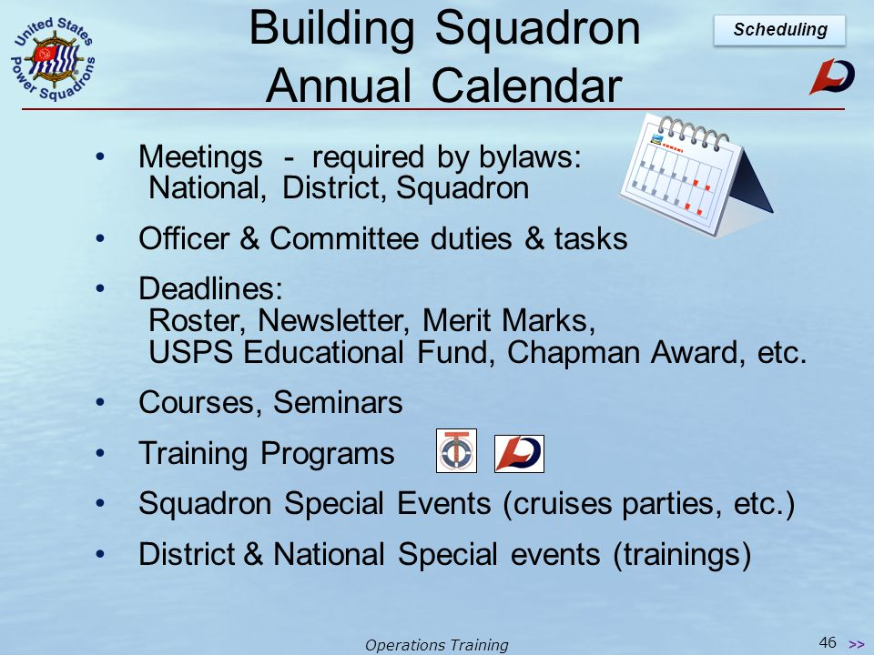 Operations Training Scheduling the Work The squadron calendar - a vital tool for organization & scheduling For an entire 'watch' year Published & avai