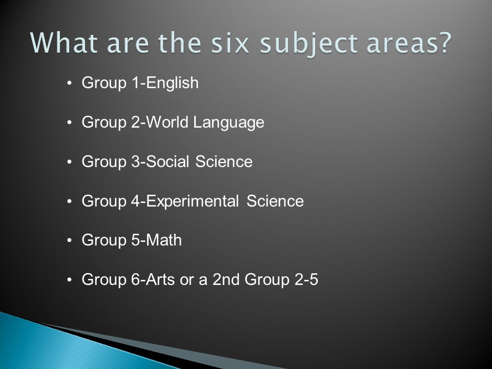 Group 1-English Group 2-World Language Group 3-Social Science Group 4-Experimental Science Group 5-Math Group 6-Arts or a 2nd Group 2-5