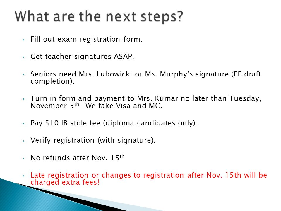 Fill out exam registration form. Get teacher signatures ASAP.