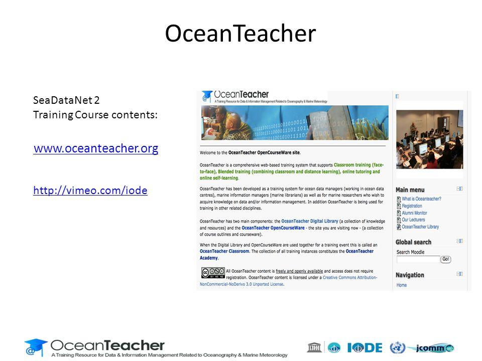 www.oceanteacher.org OceanTeacher SeaDataNet 2 Training Course contents: http://vimeo.com/iode