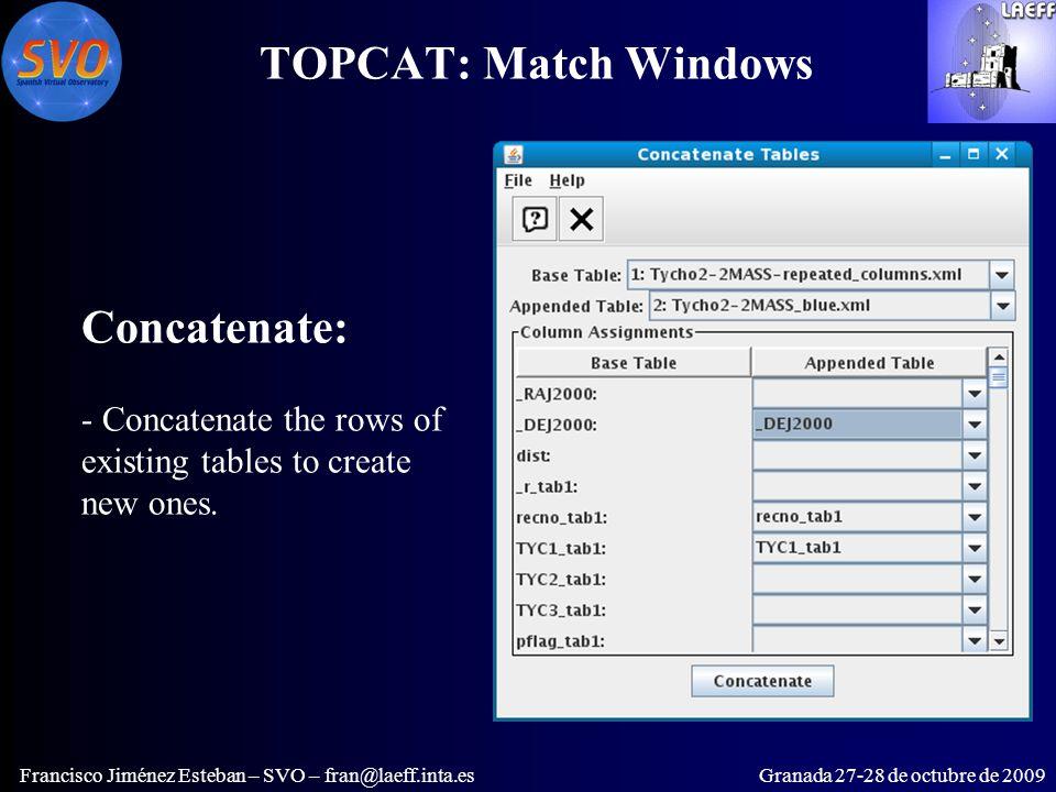 TOPCAT: Match Windows Francisco Jiménez Esteban – SVO – fran@laeff.inta.esGranada 27-28 de octubre de 2009 Concatenate: - Concatenate the rows of existing tables to create new ones.