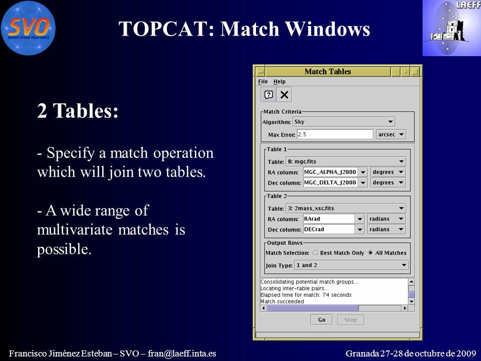 TOPCAT: Match Windows Francisco Jiménez Esteban – SVO – fran@laeff.inta.esGranada 27-28 de octubre de 2009 2 Tables: - Specify a match operation which will join two tables.