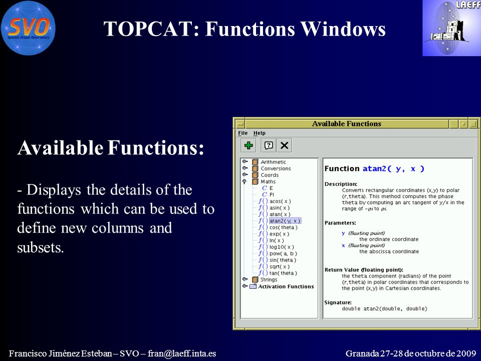 TOPCAT: Functions Windows Francisco Jiménez Esteban – SVO – fran@laeff.inta.esGranada 27-28 de octubre de 2009 Available Functions: - Displays the details of the functions which can be used to define new columns and subsets.