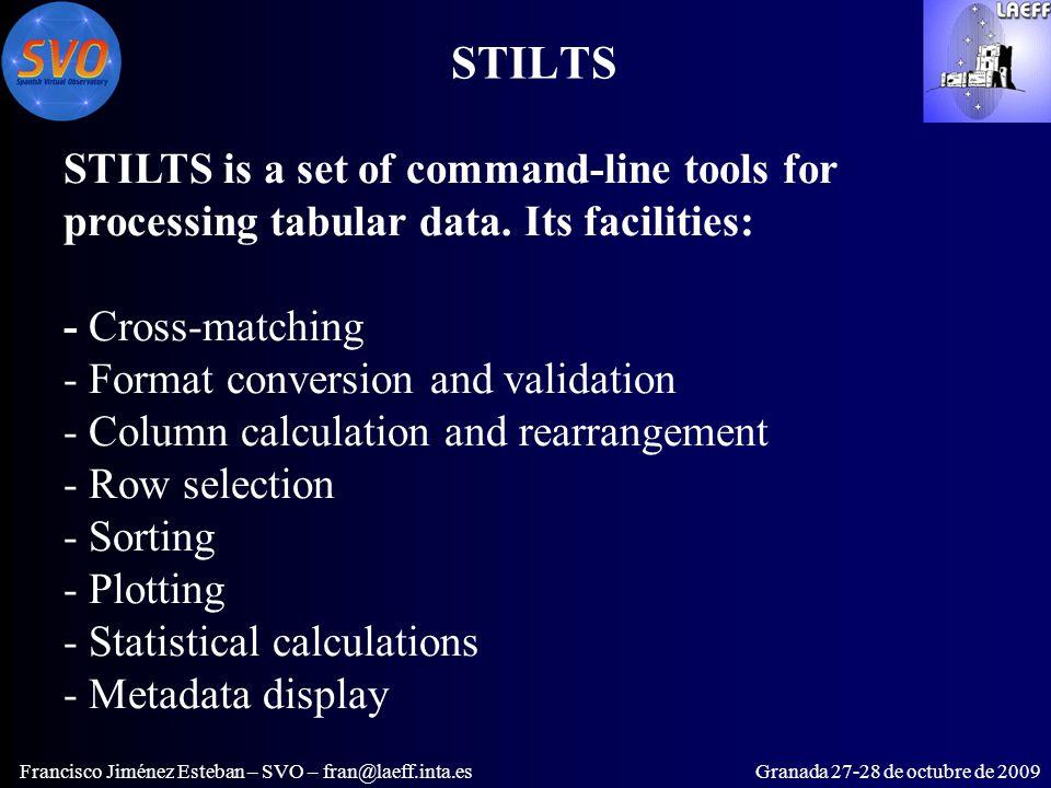 STILTS Francisco Jiménez Esteban – SVO – fran@laeff.inta.esGranada 27-28 de octubre de 2009 STILTS is a set of command-line tools for processing tabular data.
