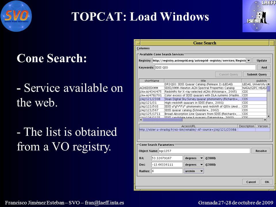 TOPCAT: Load Windows Francisco Jiménez Esteban – SVO – fran@laeff.inta.esGranada 27-28 de octubre de 2009 Cone Search: - Service available on the web.
