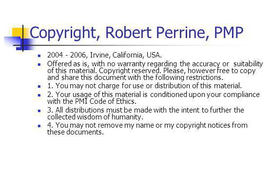 Copyright, Robert Perrine, PMP 2004 - 2006, Irvine, California, USA. Offered as is, with no warranty regarding the accuracy or suitability of this mat