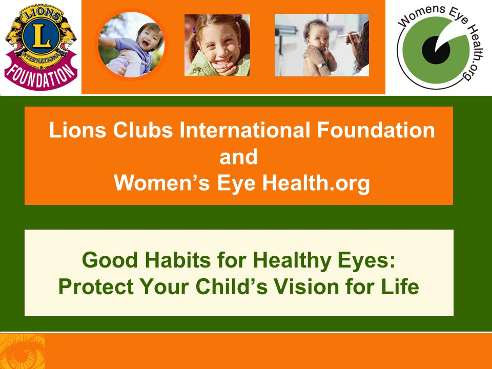 Lions Clubs International Foundation and Women's Eye Health.org Good Habits for Healthy Eyes: Protect Your Child's Vision for Life