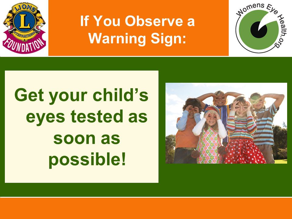 If You Observe a Warning Sign: Get your child's eyes tested as soon as possible!