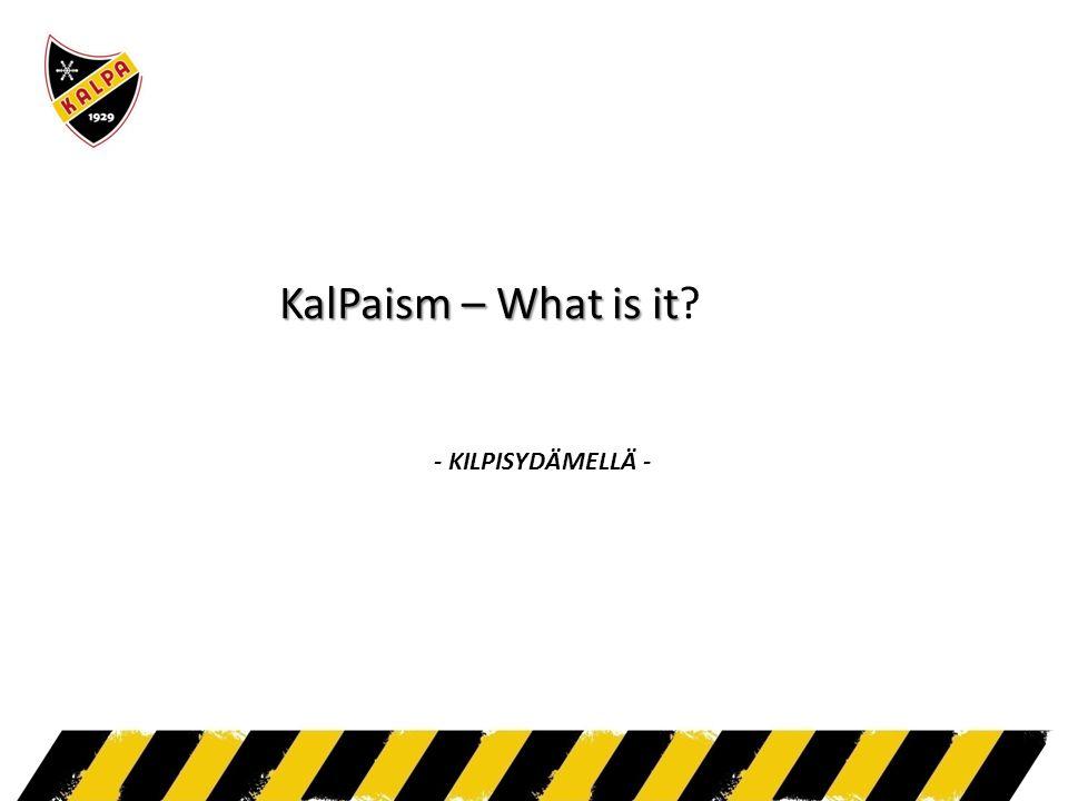 KalPaism – What is it KalPaism – What is it - KILPISYDÄMELLÄ -
