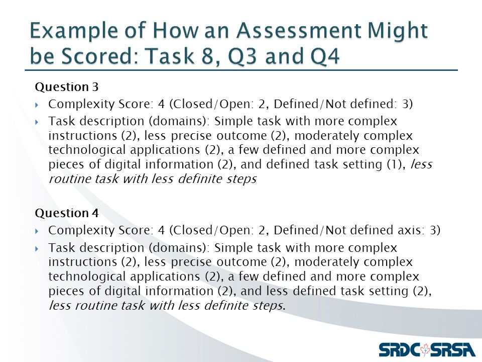 Question 3  Complexity Score: 4 (Closed/Open: 2, Defined/Not defined: 3)  Task description (domains): Simple task with more complex instructions (2), less precise outcome (2), moderately complex technological applications (2), a few defined and more complex pieces of digital information (2), and defined task setting (1), less routine task with less definite steps Question 4  Complexity Score: 4 (Closed/Open: 2, Defined/Not defined axis: 3)  Task description (domains): Simple task with more complex instructions (2), less precise outcome (2), moderately complex technological applications (2), a few defined and more complex pieces of digital information (2), and less defined task setting (2), less routine task with less definite steps.