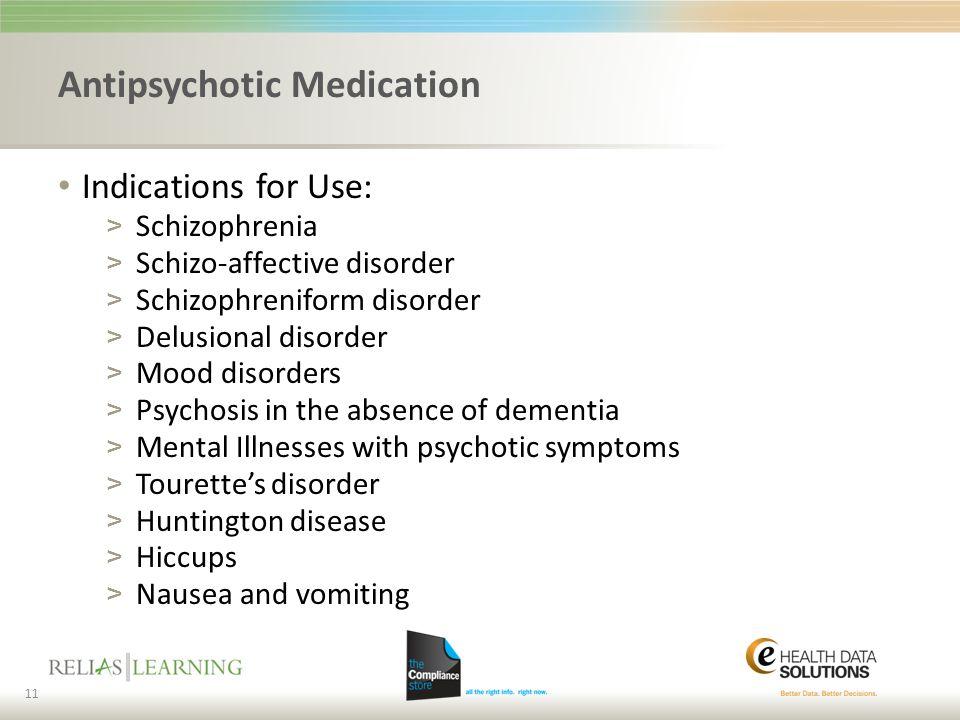 Antipsychotic Medication Indications for Use: > Schizophrenia > Schizo-affective disorder > Schizophreniform disorder > Delusional disorder > Mood dis