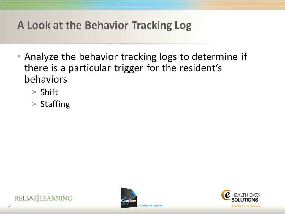A Look at the Behavior Tracking Log Analyze the behavior tracking logs to determine if there is a particular trigger for the resident's behaviors > Sh