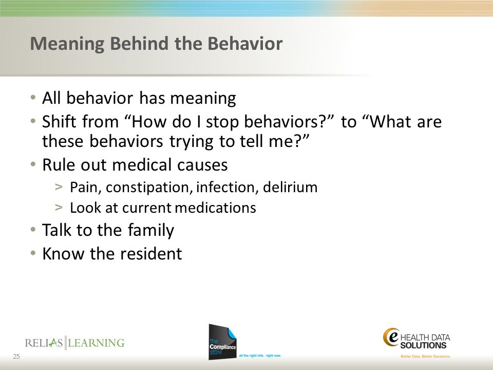 """Meaning Behind the Behavior All behavior has meaning Shift from """"How do I stop behaviors?"""" to """"What are these behaviors trying to tell me?"""" Rule out m"""