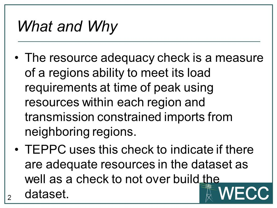 2 The resource adequacy check is a measure of a regions ability to meet its load requirements at time of peak using resources within each region and t