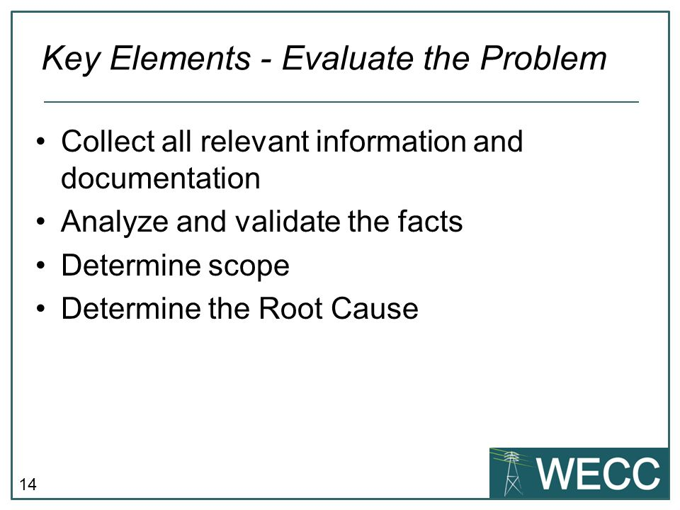 14 Collect all relevant information and documentation Analyze and validate the facts Determine scope Determine the Root Cause Key Elements - Evaluate