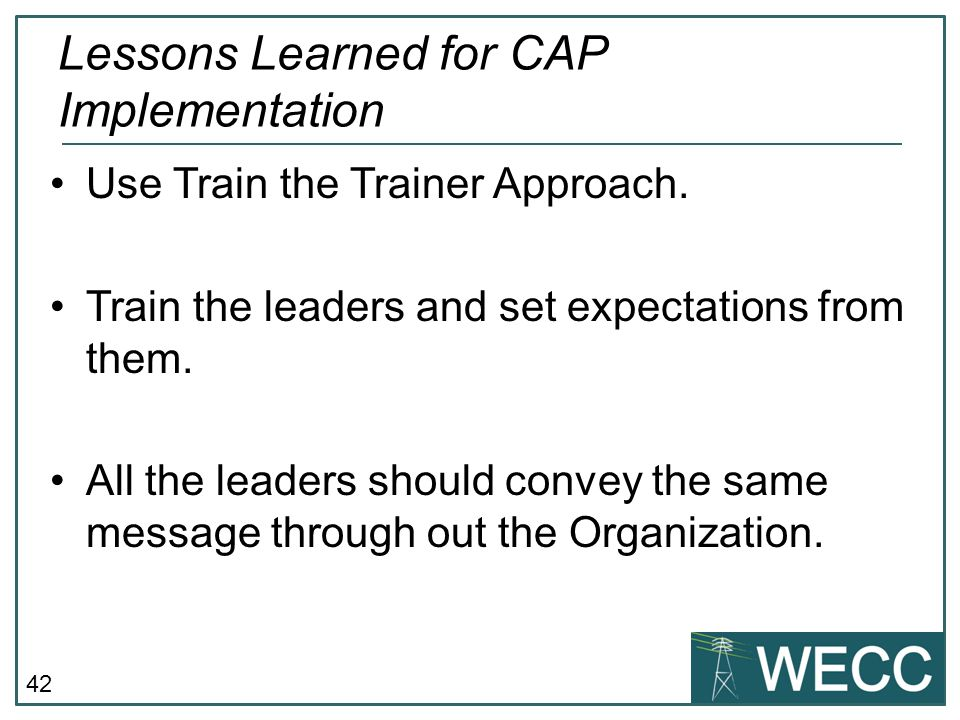 42 Use Train the Trainer Approach. Train the leaders and set expectations from them. All the leaders should convey the same message through out the Or