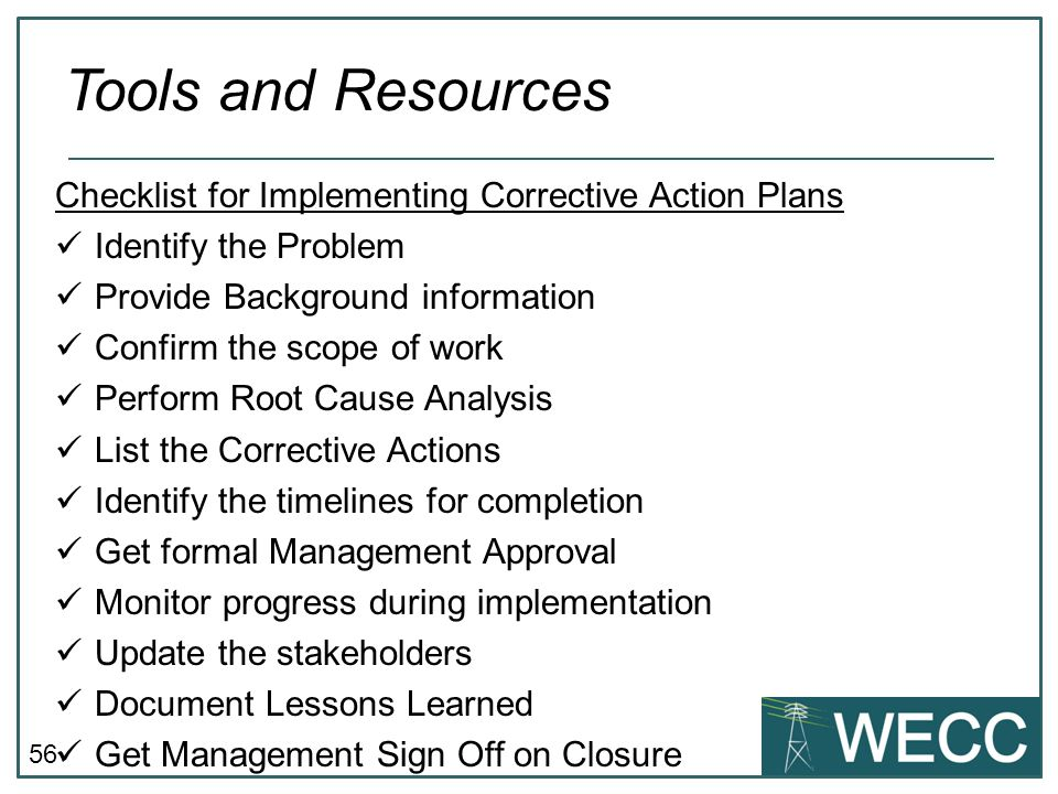 56 Checklist for Implementing Corrective Action Plans Identify the Problem Provide Background information Confirm the scope of work Perform Root Cause