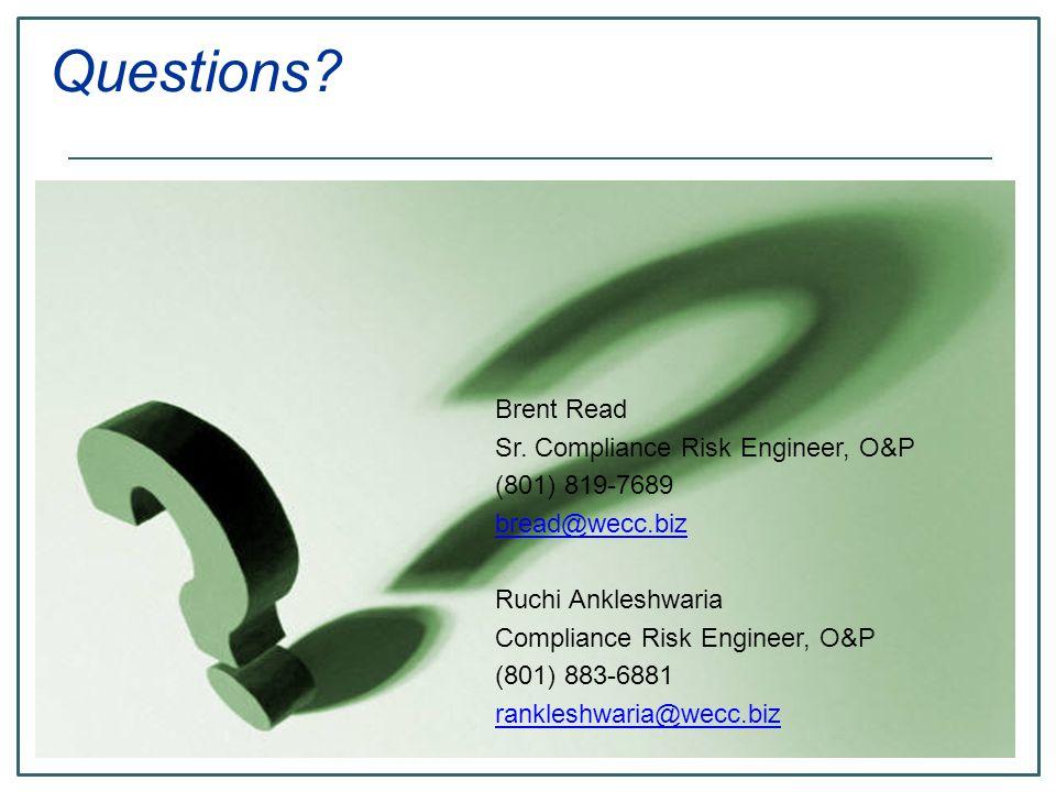 Brent Read Sr. Compliance Risk Engineer, O&P (801) 819-7689 bread@wecc.biz Ruchi Ankleshwaria Compliance Risk Engineer, O&P (801) 883-6881 rankleshwar