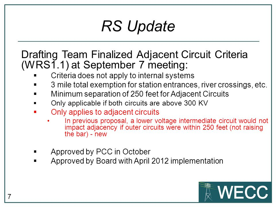 7 Drafting Team Finalized Adjacent Circuit Criteria (WRS1.1) at September 7 meeting:  Criteria does not apply to internal systems  3 mile total exemption for station entrances, river crossings, etc.