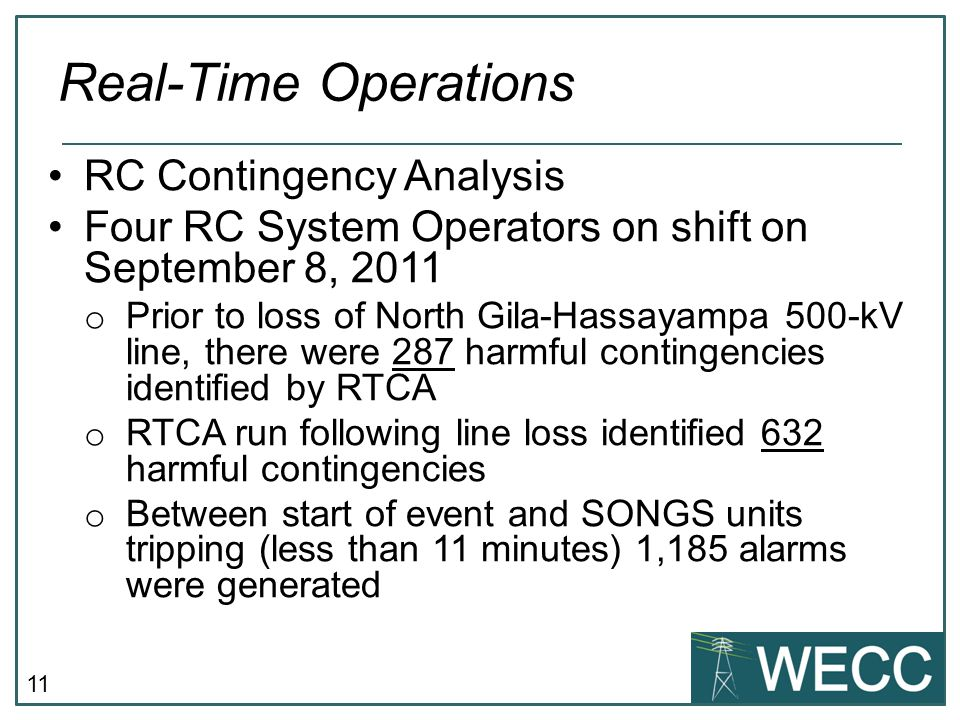 11 Real-Time Operations RC Contingency Analysis Four RC System Operators on shift on September 8, 2011 o Prior to loss of North Gila-Hassayampa 500-kV