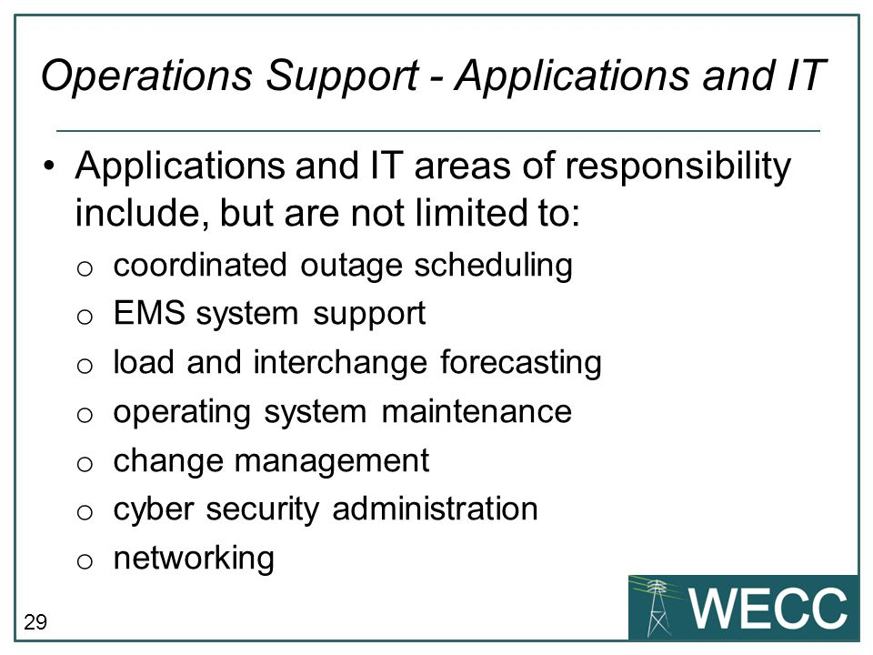 29 Applications and IT areas of responsibility include, but are not limited to: o coordinated outage scheduling o EMS system support o load and interc