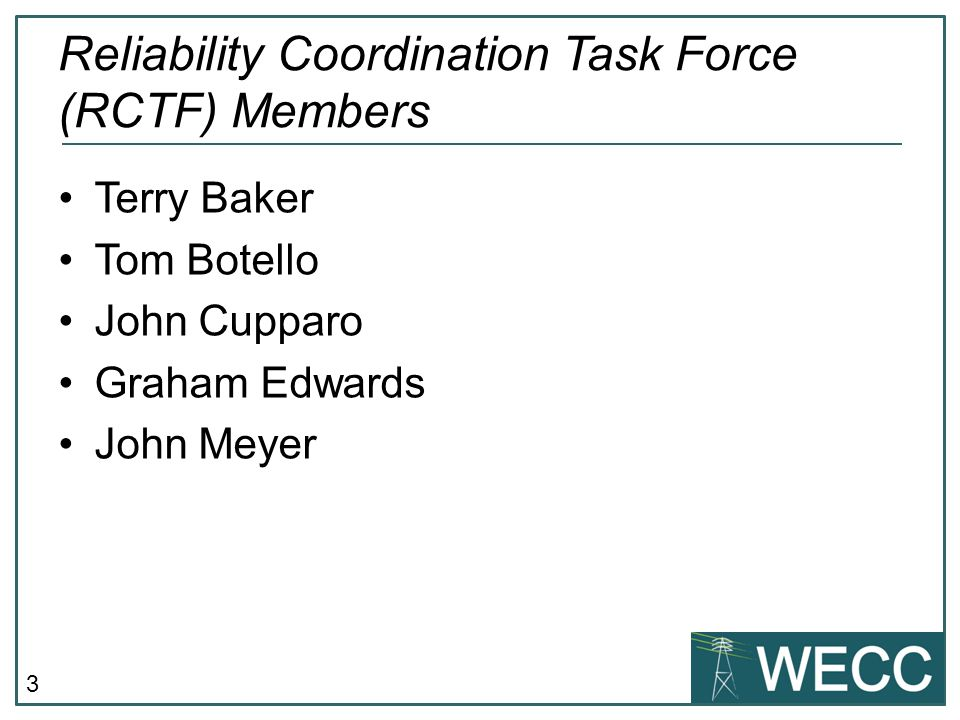 3 Terry Baker Tom Botello John Cupparo Graham Edwards John Meyer Reliability Coordination Task Force (RCTF) Members