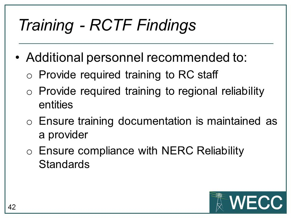 42 Additional personnel recommended to: o Provide required training to RC staff o Provide required training to regional reliability entities o Ensure