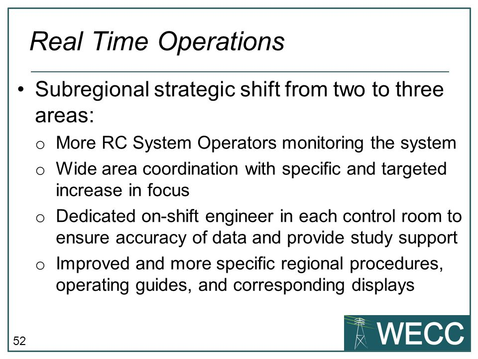 52 Real Time Operations Subregional strategic shift from two to three areas: o More RC System Operators monitoring the system o Wide area coordination
