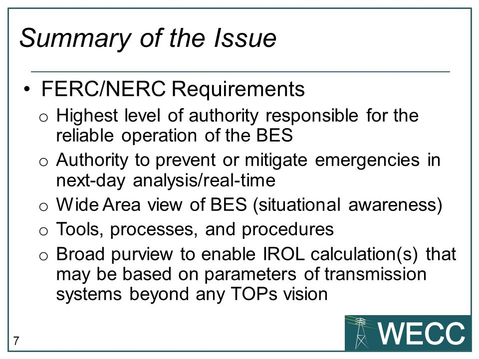 7 FERC/NERC Requirements o Highest level of authority responsible for the reliable operation of the BES o Authority to prevent or mitigate emergencies