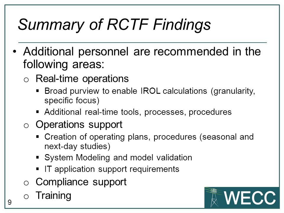 9 Summary of RCTF Findings Additional personnel are recommended in the following areas: o Real-time operations  Broad purview to enable IROL calculat