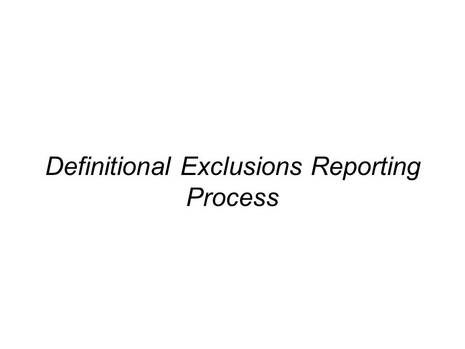 Definitional Exclusions Reporting Process