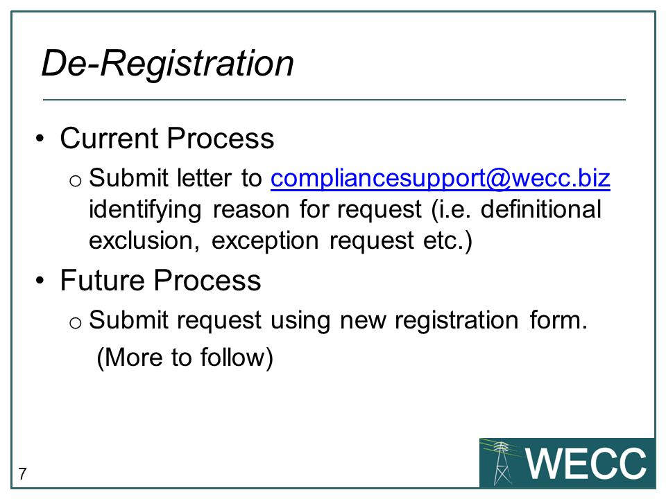 7 Current Process o Submit letter to compliancesupport@wecc.biz identifying reason for request (i.e.