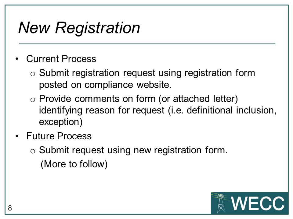 8 Current Process o Submit registration request using registration form posted on compliance website.