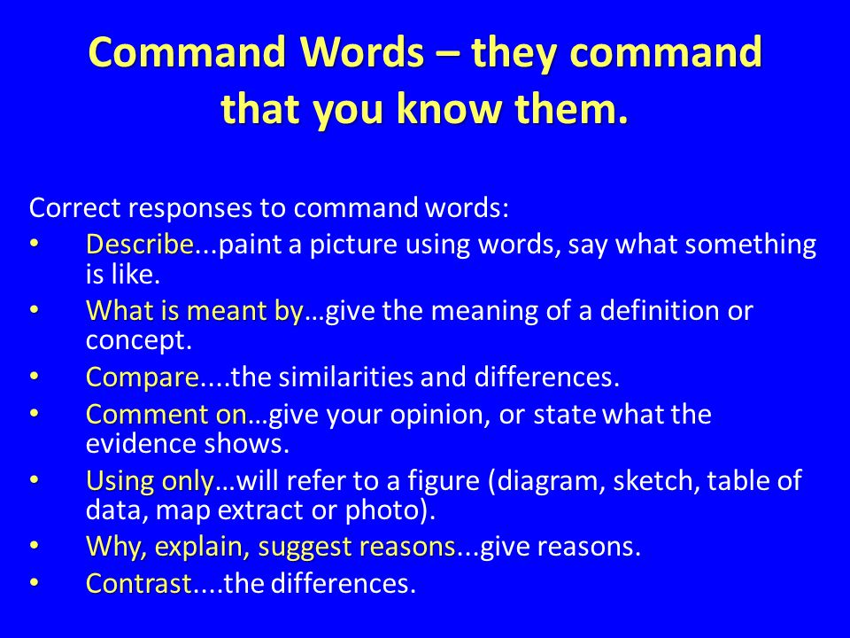 Command Words – they command that you know them.
