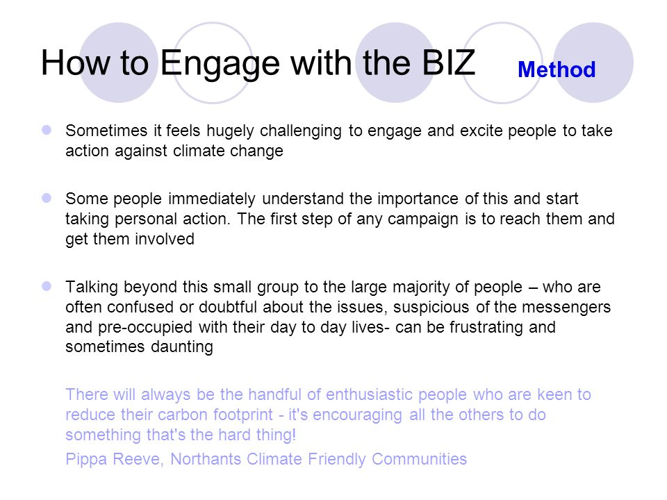 How to Engage with the BIZ Sometimes it feels hugely challenging to engage and excite people to take action against climate change Some people immediately understand the importance of this and start taking personal action.