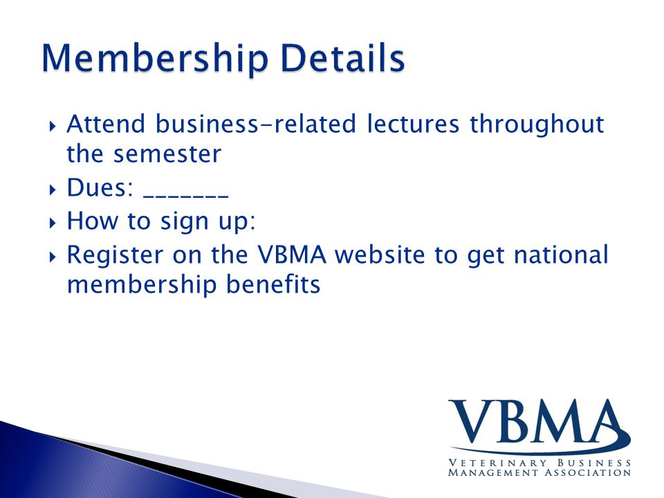  Attend business-related lectures throughout the semester  Dues: _______  How to sign up:  Register on the VBMA website to get national membership benefits