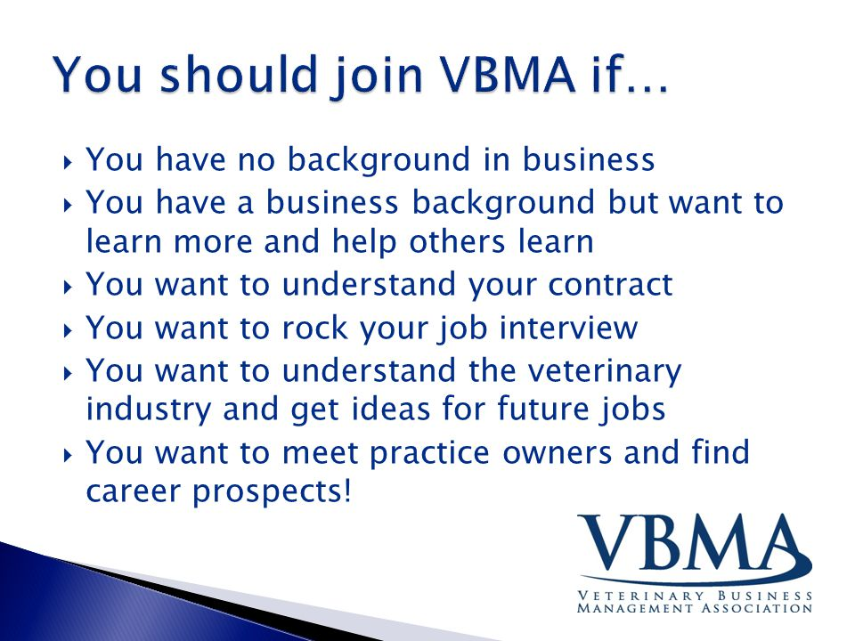  You have no background in business  You have a business background but want to learn more and help others learn  You want to understand your contract  You want to rock your job interview  You want to understand the veterinary industry and get ideas for future jobs  You want to meet practice owners and find career prospects!