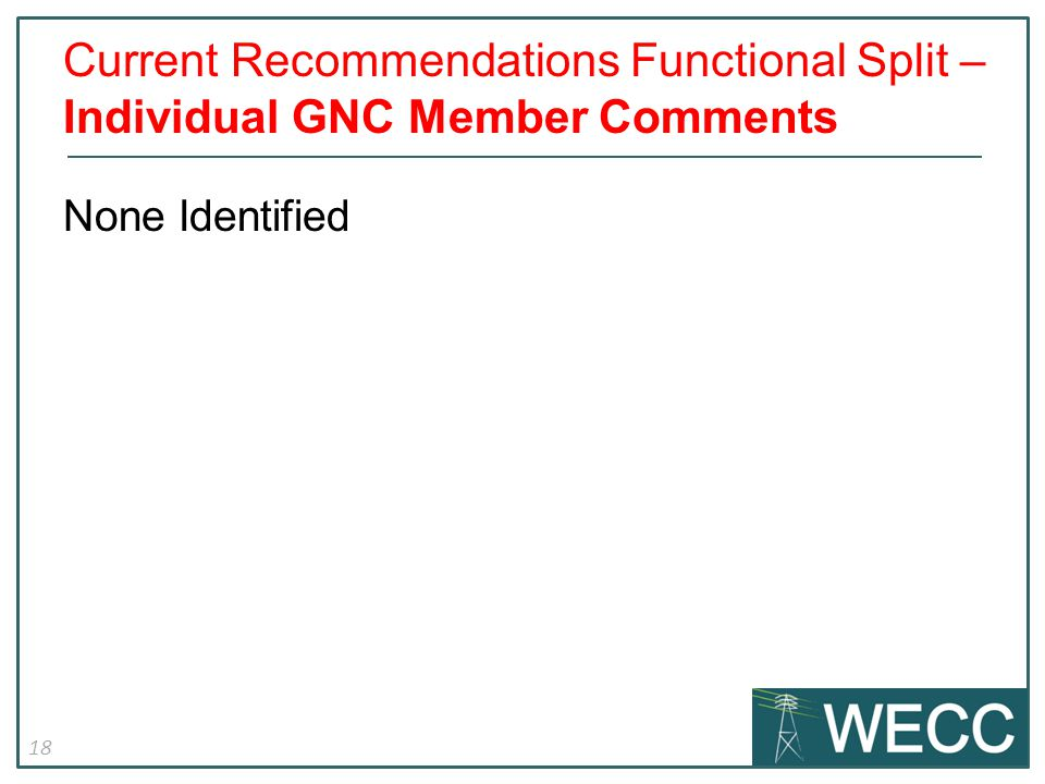 18 None Identified Current Recommendations Functional Split – Individual GNC Member Comments