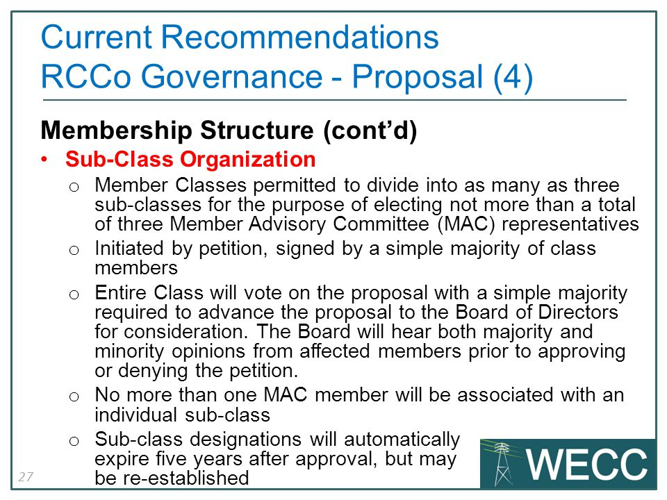 27 Membership Structure (cont'd) Sub-Class Organization o Member Classes permitted to divide into as many as three sub-classes for the purpose of electing not more than a total of three Member Advisory Committee (MAC) representatives o Initiated by petition, signed by a simple majority of class members o Entire Class will vote on the proposal with a simple majority required to advance the proposal to the Board of Directors for consideration.