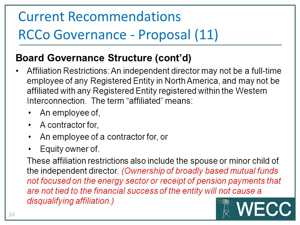 34 Board Governance Structure (cont'd) Affiliation Restrictions: An independent director may not be a full-time employee of any Registered Entity in North America, and may not be affiliated with any Registered Entity registered within the Western Interconnection.