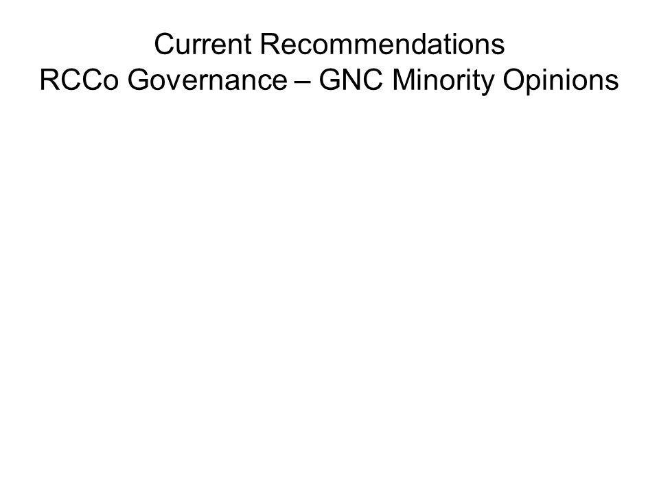 Current Recommendations RCCo Governance – GNC Minority Opinions