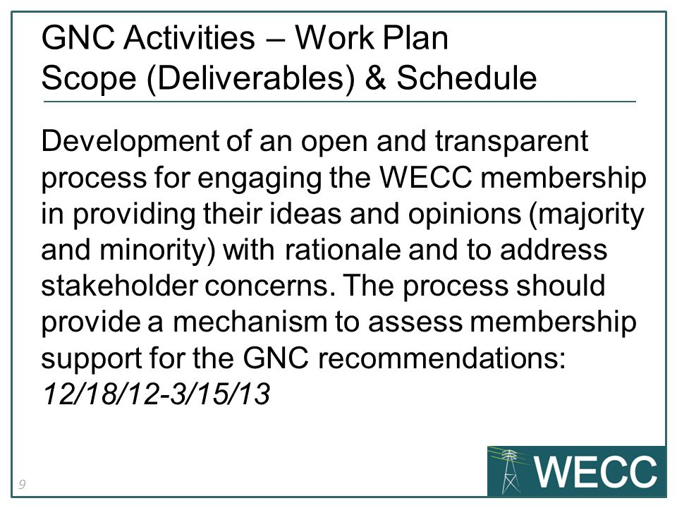 9 Development of an open and transparent process for engaging the WECC membership in providing their ideas and opinions (majority and minority) with rationale and to address stakeholder concerns.