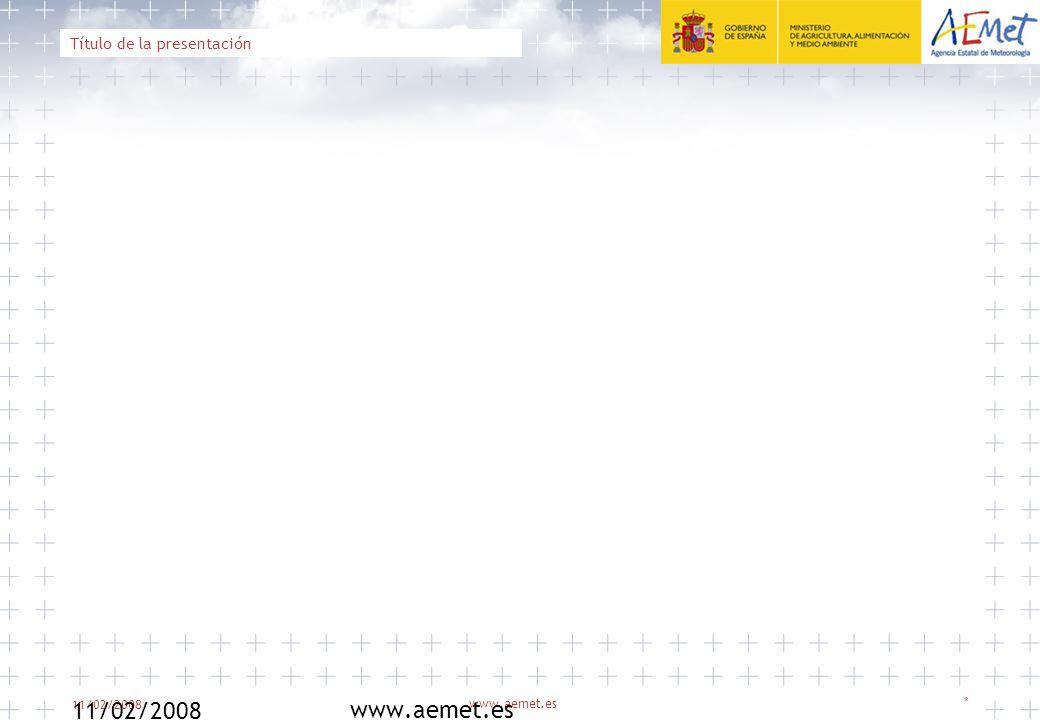 11/02/2008 www.aemet.es * Título de la presentación 11/02/2008 www.aemet.es