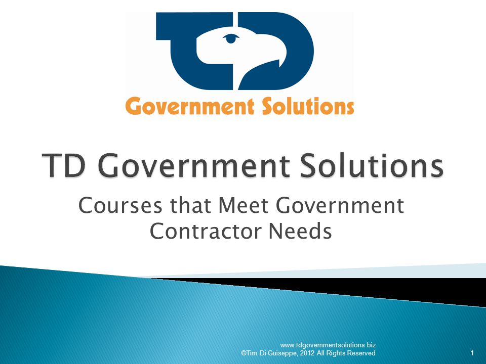 Courses that Meet Government Contractor Needs   ©Tim Di Guiseppe, 2012 All Rights Reserved1