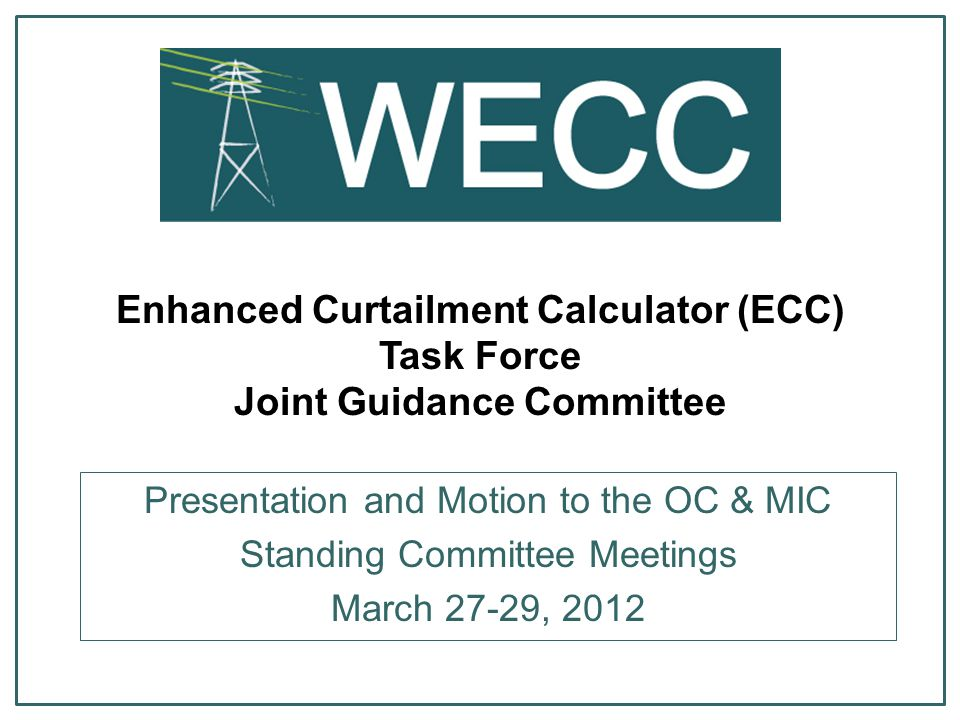Enhanced Curtailment Calculator (ECC) Task Force Joint Guidance Committee Presentation and Motion to the OC & MIC Standing Committee Meetings March 27-29, 2012